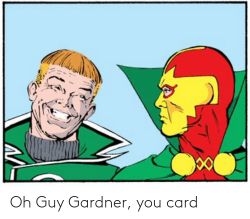 You, Guy, and  Card: Oh Guy Gardner, you card