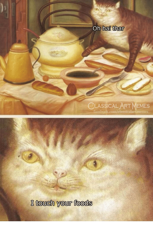 Facebook, Memes, and facebook.com: Oh hai thar  CLASSICAL ART MEMES  facebook.com/classicalartmemes  I touch your foods