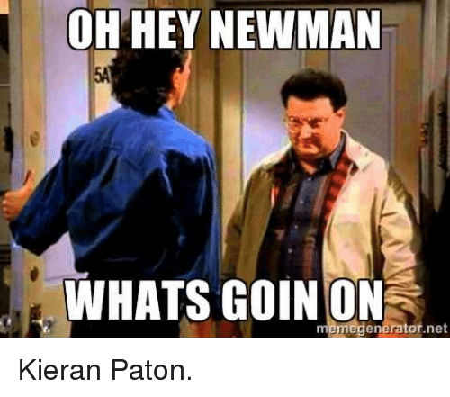 oh hey newman whats goin on memegenerator net kieran paton 838062 🔥 25 best memes about newman and dank memes newman and dank memes
