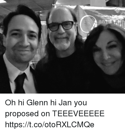 Glenn: Oh hi Glenn hi Jan you proposed on TEEEVEEEEE https://t.co/otoRXLCMQe