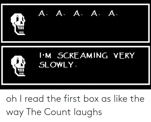 Count: oh I read the first box as like the way The Count laughs