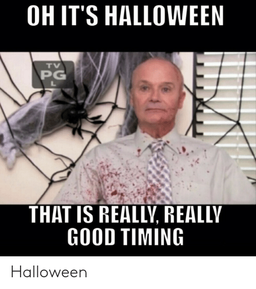 really really: OH IT'S HALLOWEEN  TV  PG  L  THAT IS REALLY, REALLY  GOOD TIMING Halloween