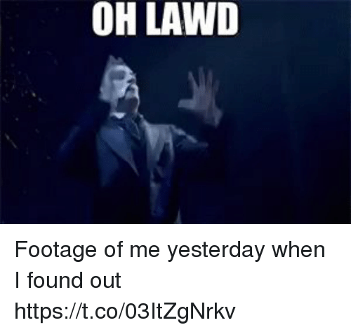 Memes, 🤖, and Yesterday: OH LAWD Footage of me yesterday when I found out https://t.co/03ItZgNrkv