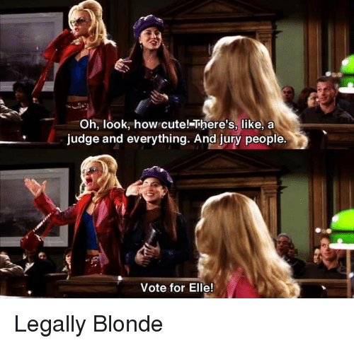 legally blondes: Oh, look, how cute! There's, like, a  judge and everything. And jury people.  Vote for Elle! Legally Blonde
