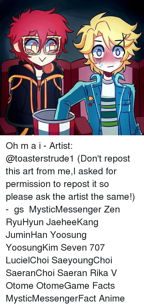 otome: Oh m a i - Artist: @toasterstrude1 (Don't repost this art from me,I asked for permission to repost it so please ask the artist the same!) - ⠀ ταgs ‿➹⁀ MysticMessenger Zen RyuHyun JaeheeKang JuminHan Yoosung YoosungKim Seven 707 LucielChoi SaeyoungChoi SaeranChoi Saeran Rika V Otome OtomeGame Facts MysticMessengerFact Anime