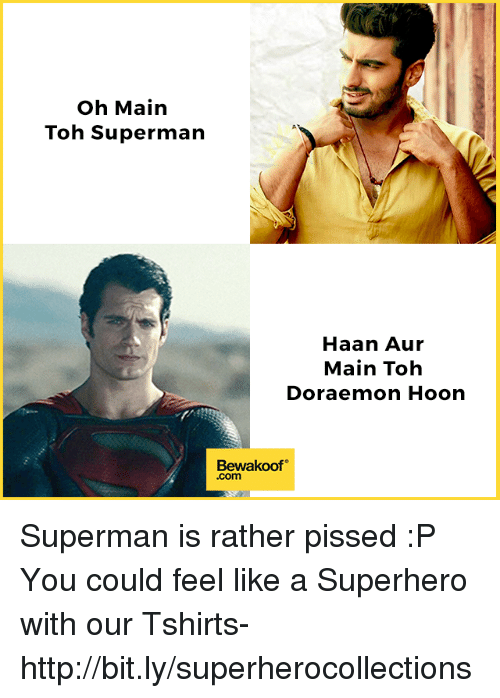 doraemon: oh Main  Toh Superman  Haan Aur  Main Toh  Doraemon Hoon  Bewakoof  .com Superman is rather pissed :P  You could feel like a Superhero with our Tshirts- http://bit.ly/superherocollections