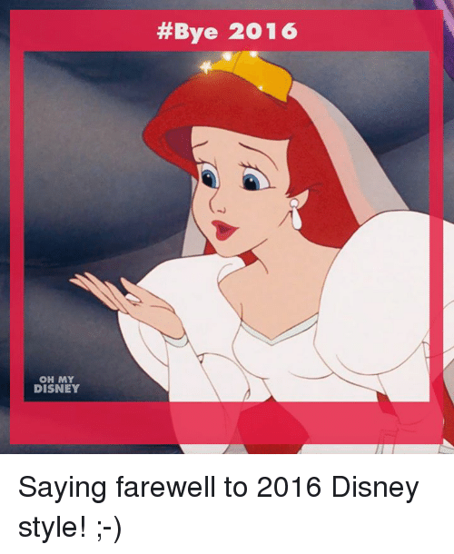 Disney, Memes, and 🤖: OH MY  DISNEY  #Bye 2016 Saying farewell to 2016 Disney style! ;-)