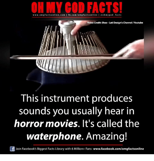 memes: OH MY GOD FACTS!  www.om facts online.com I fb.com/om g facts online leo h my god facts  Video Credit: Shao Lati Design's Channel/Youtube  This instrument produces  sounds you usually hear in  horror movies. It's called the  waterphone. Amazing!  Join Facebook's Biggest Facts Library with 6 Million+ Fans  www.facebook.com/omgfactsonline