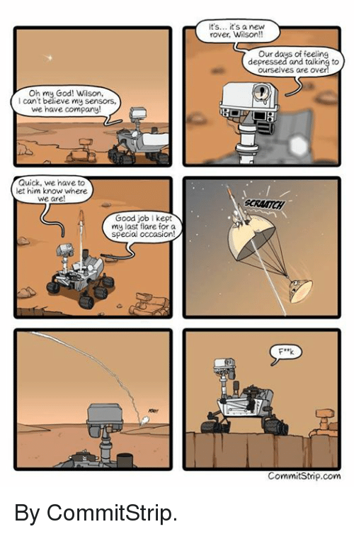 Dank, God, and Oh My God: Oh my God! Wilson,  I can't believe my sensors,  we have company!  Quick, we have to  let him know wnere  We are  Good job I kept  my last flare for a  special occasion!  it's... its a new  rover, Wilson!!  Our days of feeling  depressed and talking to  F**k  Commit Strip.com By CommitStrip.