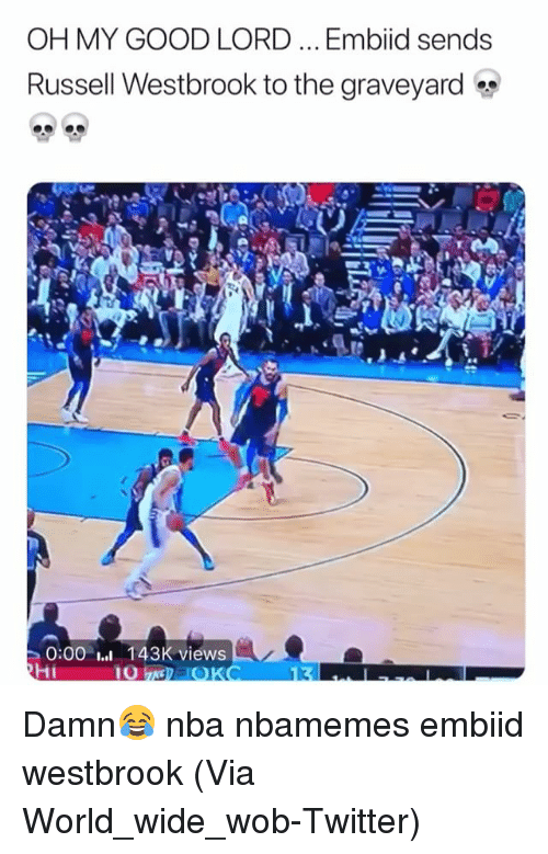 Basketball, Nba, and Russell Westbrook: OH MY GOOD LORD... Embiid sends  Russell Westbrook to the graveyard  0:00 I. 143K views Damn😂 nba nbamemes embiid westbrook (Via World_wide_wob-Twitter)