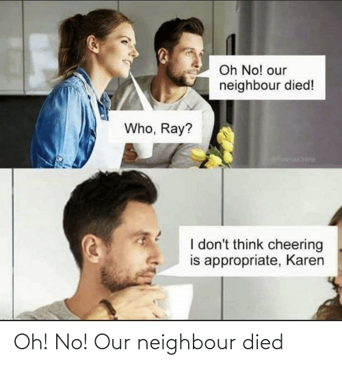 oh no: Oh! No! Our neighbour died