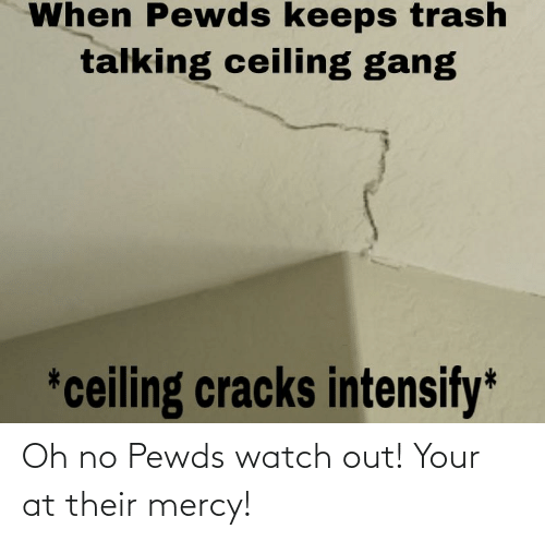 Mercy: Oh no Pewds watch out! Your at their mercy!