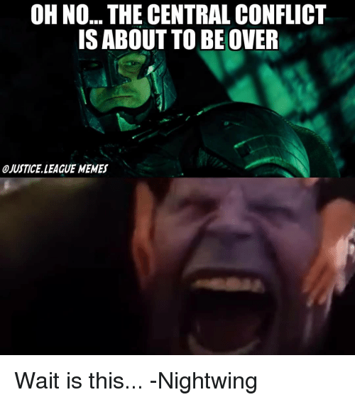 League Memes: OH NO... THE CENTRAL CONFLICT  IS ABOUT TO BEOVER  OJUSTICE LEAGUE MEMES Wait is this... -Nightwing