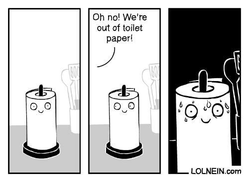 toilet paper: Oh no! We're  out of toilet  paper!  600  LOLNEIN.com