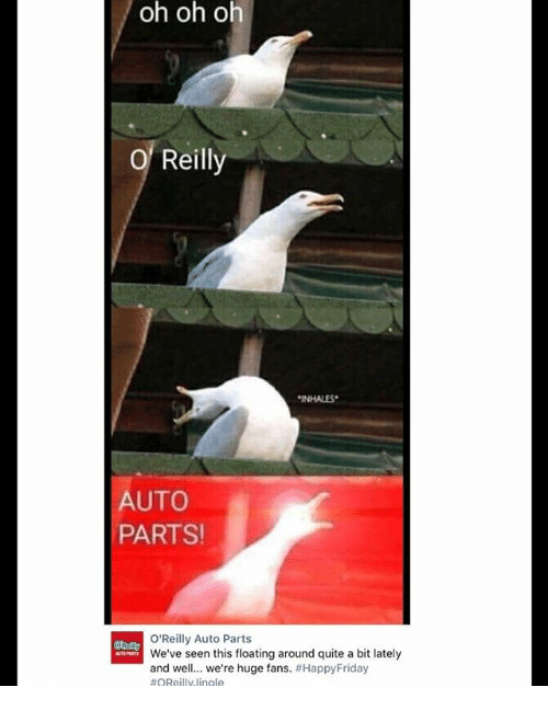 Ironic, Quite, and Huge: oh oh oh  Reilly  INHALES  AUTO  PARTS  O'Reilly Auto Parts  We've seen this floating around quite a bit lately  and well we're huge fans.
