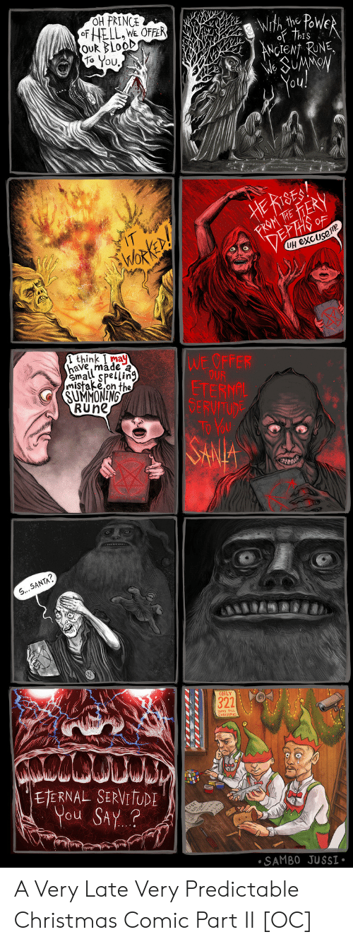 predictable: OH PRINCE  Powe  the  ANCIENT RUNE  oU  Ouk BLooD  to You  UH excUse  1 think I may  have, made  mall Spellin9  mistake,on the  WE OFFER  SU ANONİM  RUne  SERV  SANTA  ONLY  DAYS TILL  ETERNAL SERVI  You SAy.?  SAMBO JUSSI A Very Late  Very Predictable Christmas Comic Part II [OC]