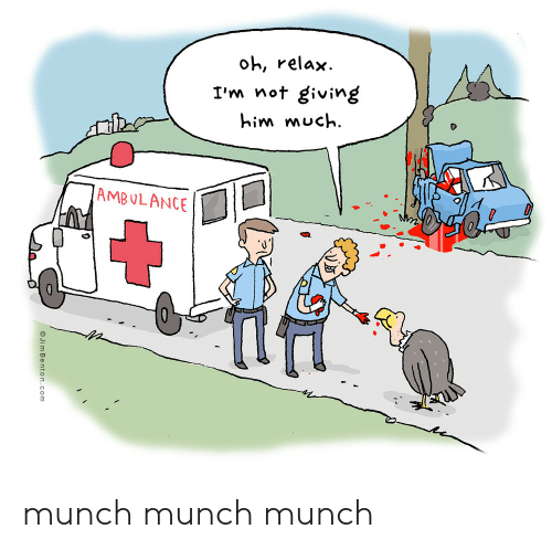 Jim Benton: oh, relax  I'm not giving  him much  AMBULANCE  Jim Benton.com munch munch munch