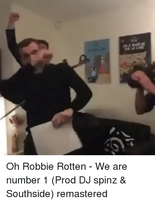 Memes, 🤖, and Rotten: Oh Robbie Rotten - We are number 1 (Prod DJ spinz & Southside) remastered