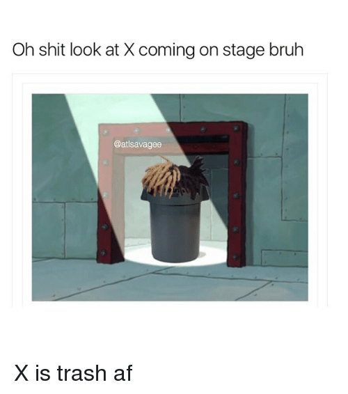 Af, Bruh, and Memes: Oh shit look at X coming on stage bruh  @atlsavagee X is trash af