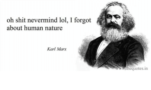 nevermind: oh shit nevermind lol, I forgot  about human nature  Karl Marx  thequotes.in