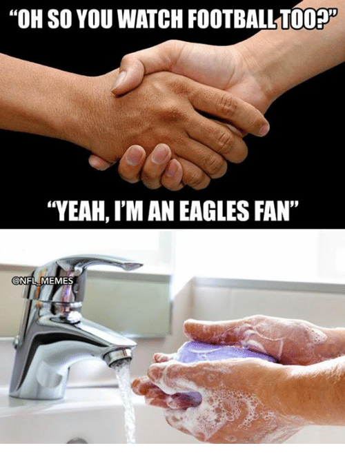 """Philadelphia Eagles, Memes, and Nfl: """"OH SO YOU WATCH FOOTBALL700%  """"YEAH, I'M AN EAGLES FAN""""  ONFL MEMES"""