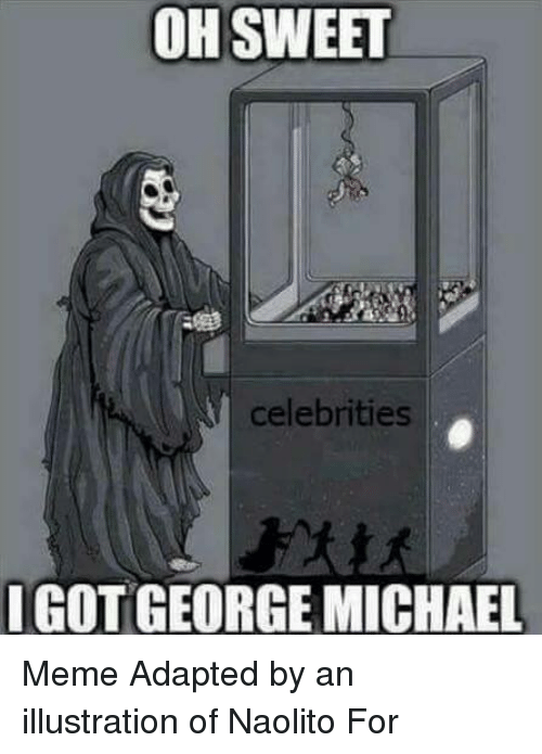 George Michael: OH SWEET  celebrities  IGOT GEORGE MICHAEL Meme Adapted by an illustration of Naolito For