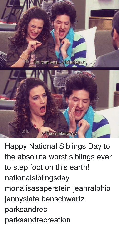 National Siblings Day: Oh, that was  hilarious  That's hilarious Happy National Siblings Day to the absolute worst siblings ever to step foot on this earth! nationalsiblingsday monalisasaperstein jeanralphio jennyslate benschwartz parksandrec parksandrecreation