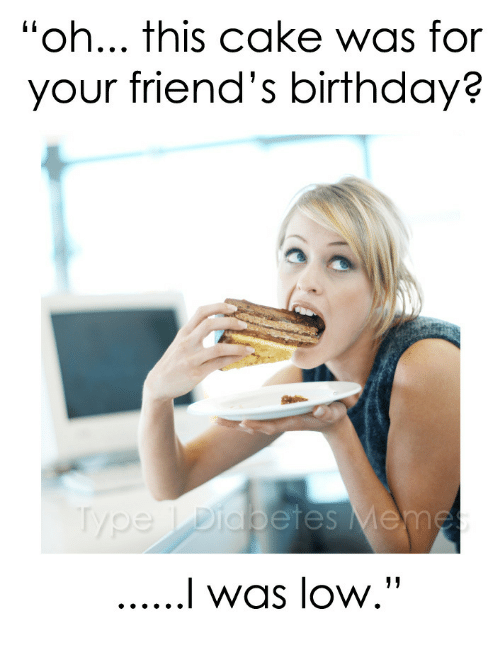 """Birthday: """"oh... this cake was for  your friend's birthday?"""