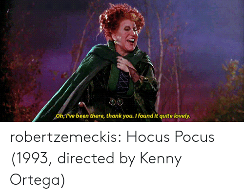 Hocus Pocus: Oh,T've  been there, thank you. I found it quite lovely. robertzemeckis: Hocus Pocus (1993, directed by Kenny Ortega)