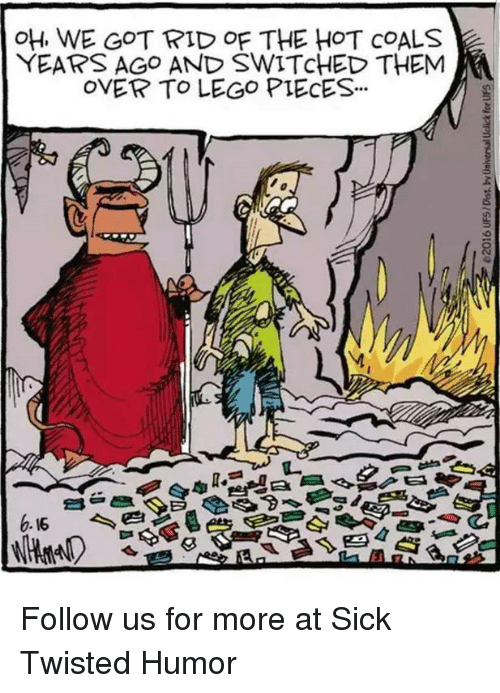 Sick Twisted Humor: OH, WE GOT RID OF THE HOT COALS  YEARS AGO AND SWITCHED THEM  OVER TO LEGO PIECES. Follow us for more at Sick Twisted Humor