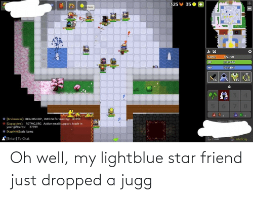 Oh Well: Oh well, my lightblue star friend just dropped a jugg