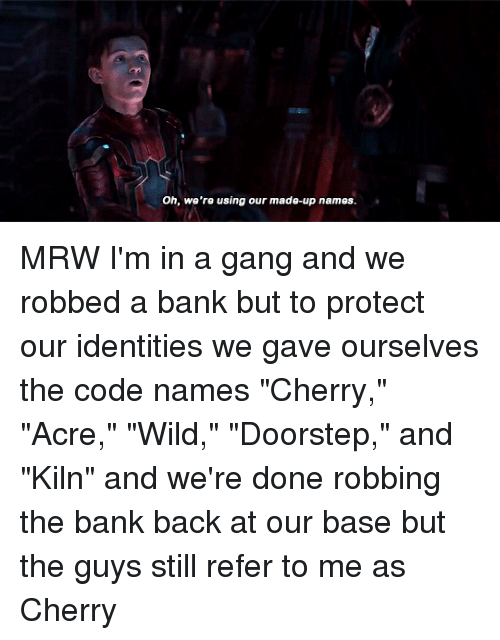 Code Names: Oh, we're using our made-up names.