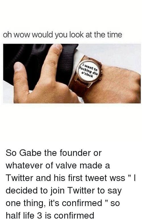 oh wow would you look at the time i want 2630844 oh wow would you look at the time i want to o'clock die so gabe