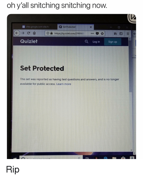 Quizlet: oh y'all snitching snitching now.  İ ites.google.com/site/h  Q Set  Protected  o e https://quizle toorn 29998  O a  가업  ☆  in.  Quizlet  Log in Sign up  Set Protected  This set was reported as having test questions and answers, and is no longer  available for public access. Learn more Rip