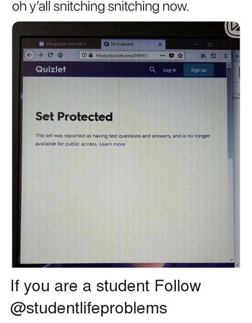 Quizlet: oh y'all snitching snitching now.  İİ stes.google.cont site: h  Q Set Protected  ⓘ蝨https://guiziet.com/299989·..  ☆  Quizlet  O Log in Sign up  Set Protected  This set was reported as having test questions and answers, and is no longer  available for public access. Learn more If you are a student Follow @studentlifeproblems
