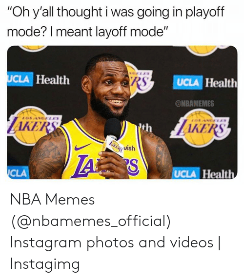 """Instagimg: """"Oh y'all thought i was going in playoff  mode? I meant layoff mode""""  RS  UCLA Health  UCLA Health  @NBAMEMES  LOSANGELA  ith  uish  AKERS  LAS  UCLA Health  CLA NBA Memes (@nbamemes_official) Instagram photos and videos 