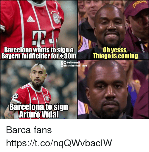 Vidal: Oh yesss,  Barcelona wants to signa  Bayern midfielder for 30m  Thiago is coming  OTrollFootball  O TheTrollFootball Insta  Barcelona to sign  Arturo Vidal Barca fans https://t.co/nqQWvbacIW