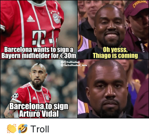 Vidal: Oh yesss,  Barcelona wants to signa  Bayern midfielder for 30m  Thiago is coming  OOTrollFootball  TheTroll FootballInsta  -  Barcelona to sign  Arturo Vidal 👏🤣 Troll