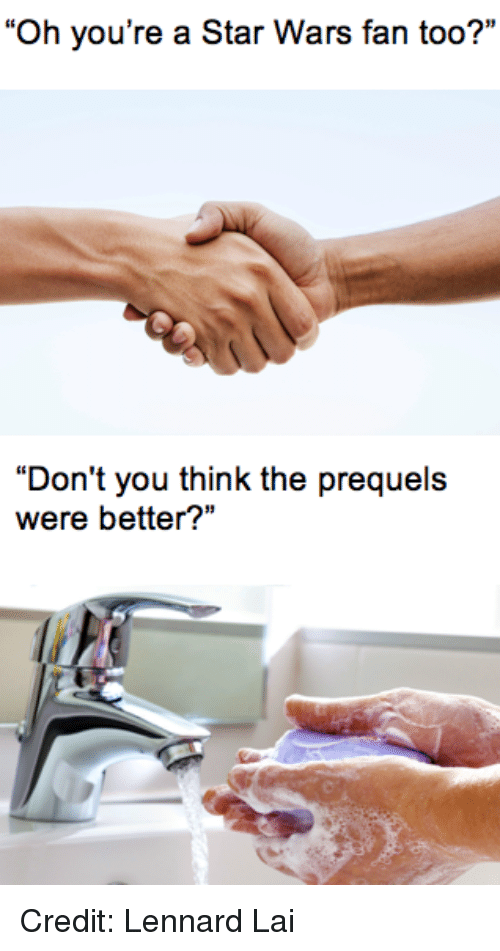 """Star Wars, Lais, and Prequel: """"Oh you're a Star Wars fan too?""""  """"Don't you think the prequels  were better? Credit: Lennard Lai"""
