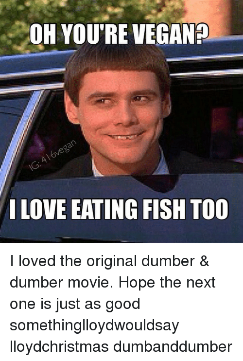 Oh youre vegan loveeating fish too i loved the original for I love the fishes