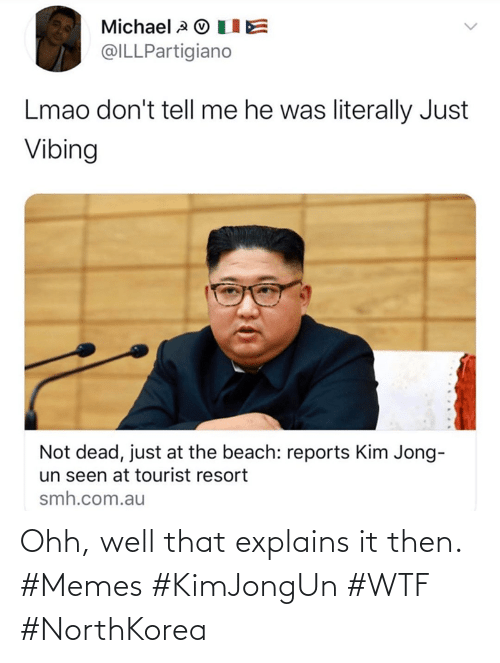 WTF: Ohh, well that explains it then. #Memes #KimJongUn #WTF #NorthKorea
