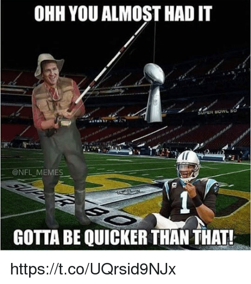 Gotta Be Quicker: OHH YOU ALMOST HAD IT  SUPER BOWL SO  @NFL MEMES  GOTTA BE QUICKER THAN THAT! https://t.co/UQrsid9NJx