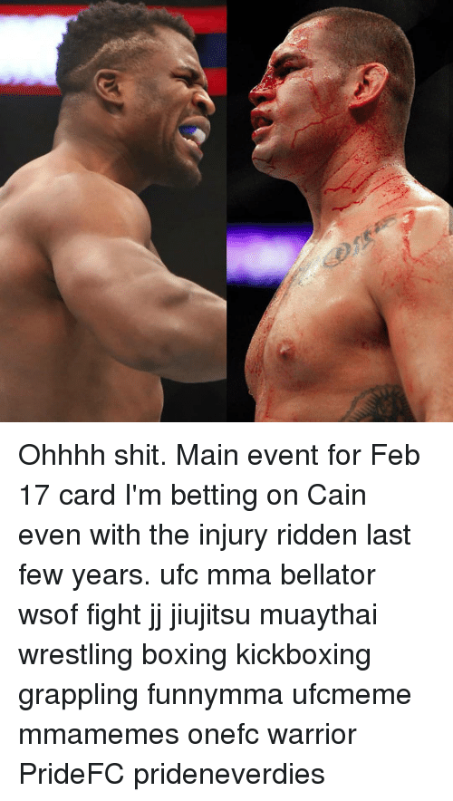 ridden: Ohhhh shit. Main event for Feb 17 card I'm betting on Cain even with the injury ridden last few years. ufc mma bellator wsof fight jj jiujitsu muaythai wrestling boxing kickboxing grappling funnymma ufcmeme mmamemes onefc warrior PrideFC prideneverdies