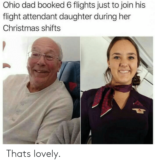 Flights: Ohio dad booked 6 flights just to join his  flight attendant daughter during her  Christmas shifts Thats lovely.