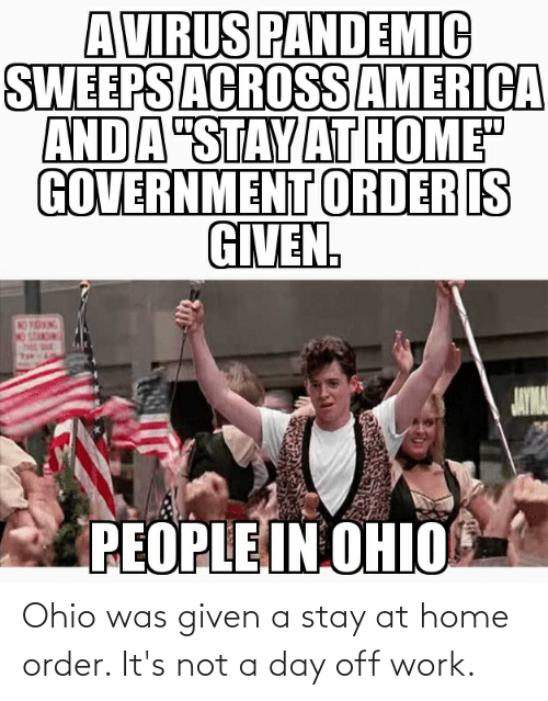 Was Given: Ohio was given a stay at home order. It's not a day off work.