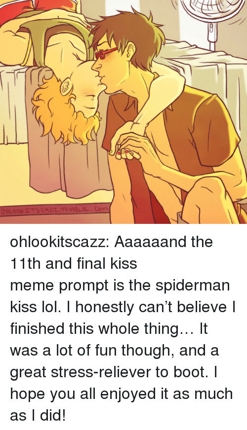 lol: ohlookitscazz:  Aaaaaand the 11th and finalkiss memeprompt isthe spiderman kiss lol. I honestly can't believe I finished this whole thing… It was a lot of fun though, and a great stress-reliever to boot. I hope you all enjoyed it as much as I did!