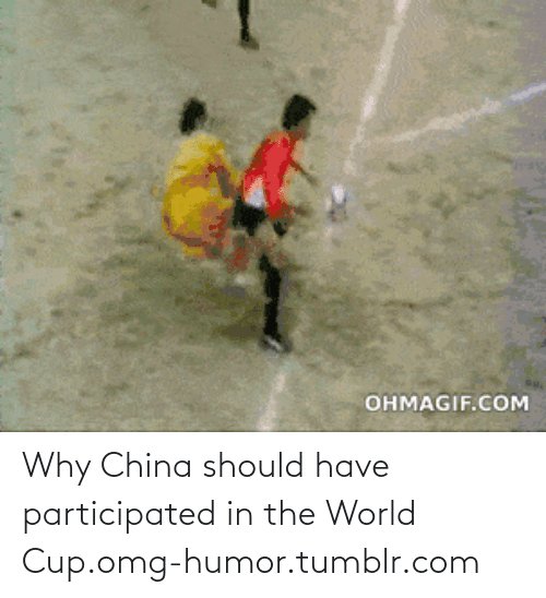 Ohmagif: OHMAGIF.COM Why China should have participated in the World Cup.omg-humor.tumblr.com