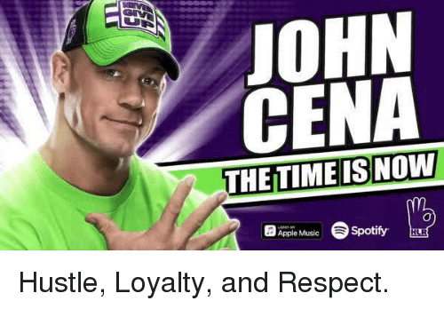 Apple, Music, and Respect: OHN  CENA  THETIMEIS NOW  Apple Music Hustle, Loyalty, and Respect.