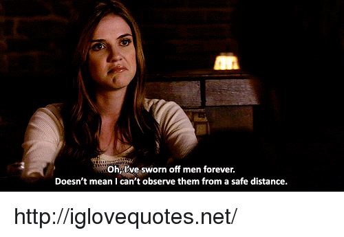 Off: Ohy've sworn off men forever.  Doesn't mean I can't observe them from a safe distance. http://iglovequotes.net/