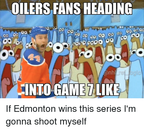 oilers: OILERS FANS HEADING  TINTO GAMETLIKE If Edmonton wins this series I'm gonna shoot myself